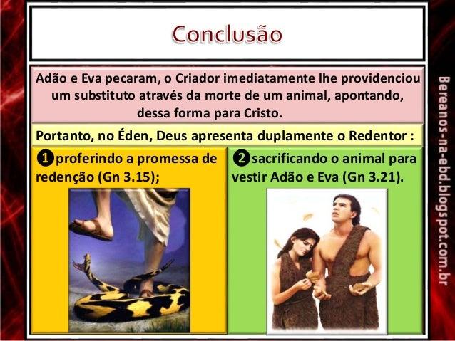 Adão e Eva pecaram, o Criador imediatamente lhe providenciou um substituto através da morte de um animal, apontando, dessa...