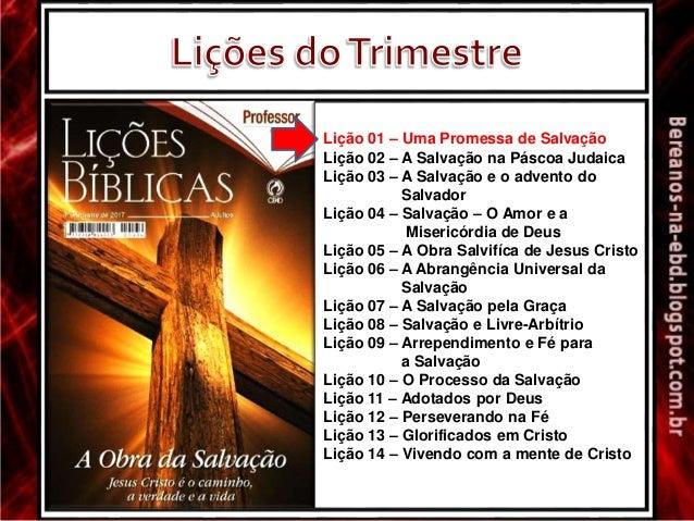 Lição 01 – Uma Promessa de Salvação Lição 02 – A Salvação na Páscoa Judaica Lição 03 – A Salvação e o advento do Salvador ...