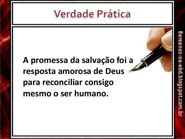 A promessa da salvação foi a resposta amorosa de Deus para reconciliar consigo mesmo o ser humano.