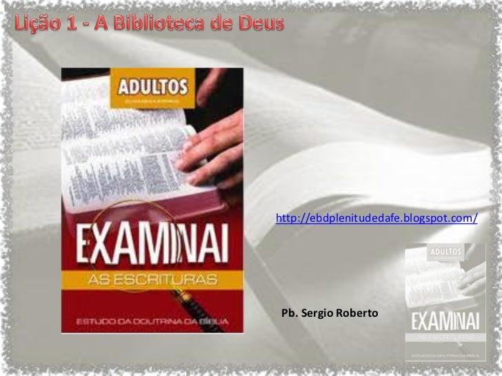 http://ebdplenitudedafe.blogspot.com/ Pb. Sergio Roberto