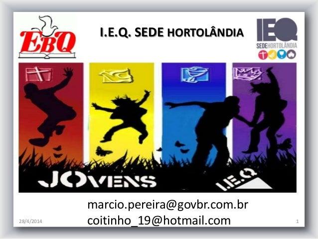28/4/2014 1 marcio.pereira@govbr.com.br coitinho_19@hotmail.com I.E.Q. SEDE HORTOLÂNDIA