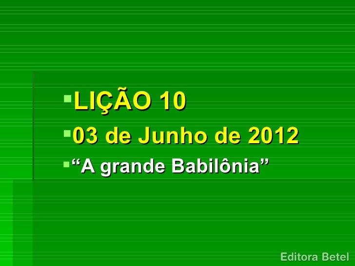 """LIÇÃO 1003 de Junho de 2012""""A grande Babilônia"""""""