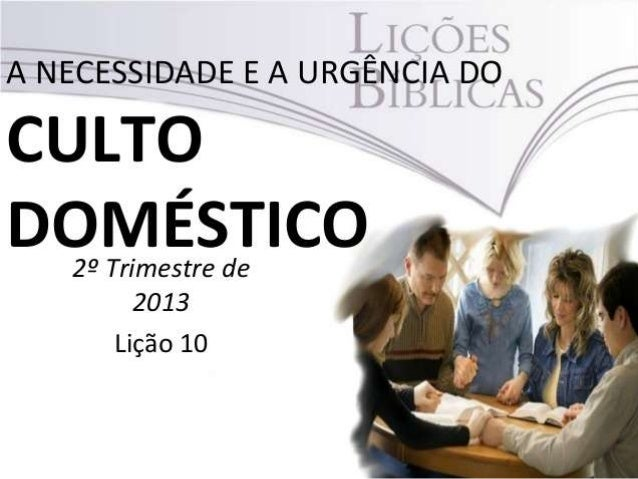 Classificar as bênçãos provenientesdo culto no lar..Conhecer as bases bíblicas do CultoDoméstico.Organizar o Culto Domésti...