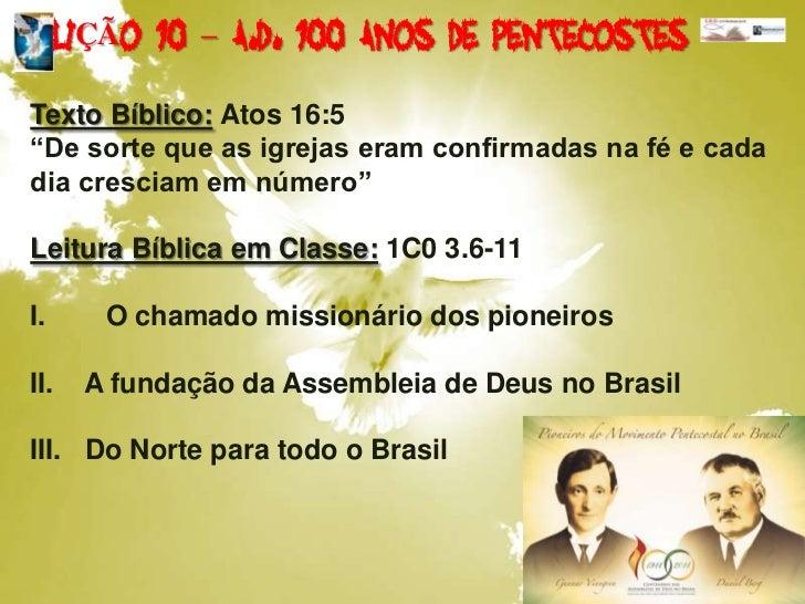 """LIÇÃO 10 – A.D. 100 ANOS DE PENTECOSTES<br />Texto Bíblico:Atos 16:5<br />""""De sorte que as igrejas eram confirmadas na fé ..."""