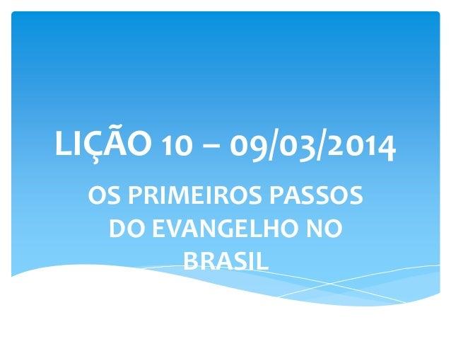 LIÇÃO 10 – 09/03/2014 OS PRIMEIROS PASSOS DO EVANGELHO NO BRASIL