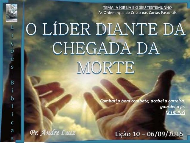 Pr. Andre Luiz Combati o bom combate, acabei a carreira, guardei a fé. (2 Tm 4.7)