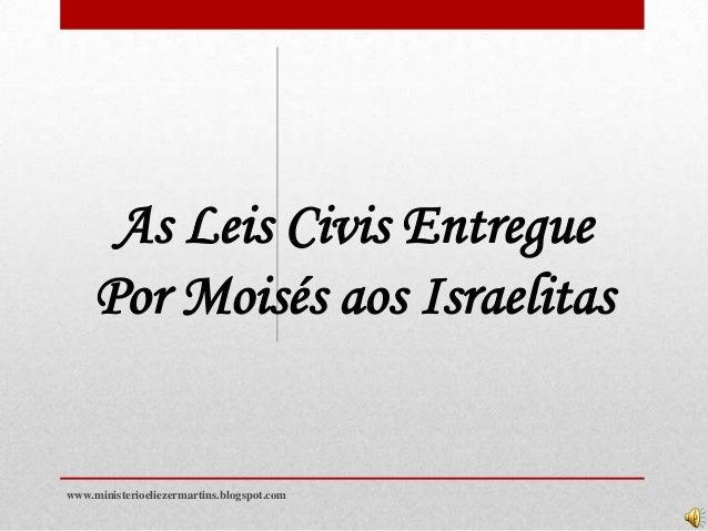 As Leis Civis Entregue Por Moisés aos Israelitas  www.ministerioeliezermartins.blogspot.com