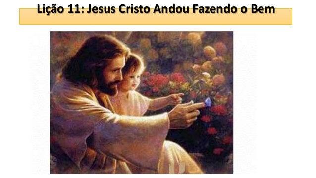 Lição 11: Jesus Cristo Andou Fazendo o Bem