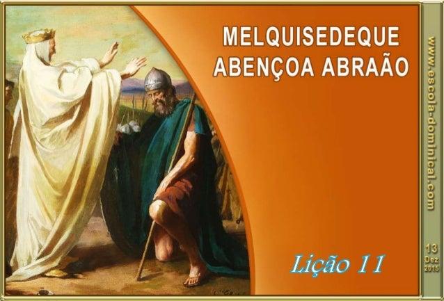 Introdução. A história de Melquisedeque é tão breve que o autor sagrado pôde narrá-la em apenas três versículos (Gn 14.18-...