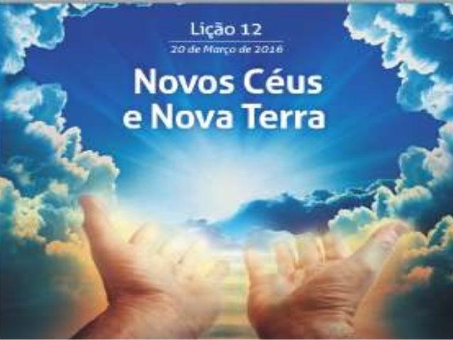 """TEXTO ÁUREO """"Porque eis que eu crio céus novos e nova terra; e não haverá lembrança das coisas passadas, nem mais se recor..."""
