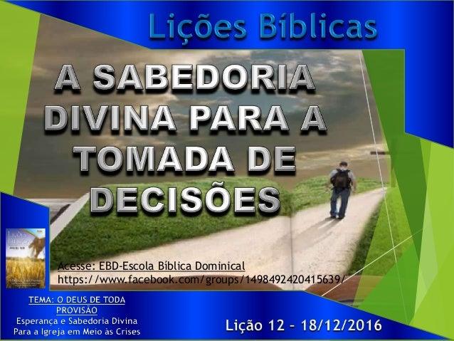 Acesse: EBD-Escola Bíblica Dominical https://www.facebook.com/groups/1498492420415639/