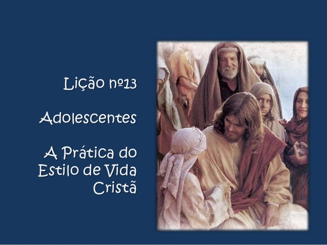 Lição nº13  Adolescentes A Prática do Estilo de Vida Cristã