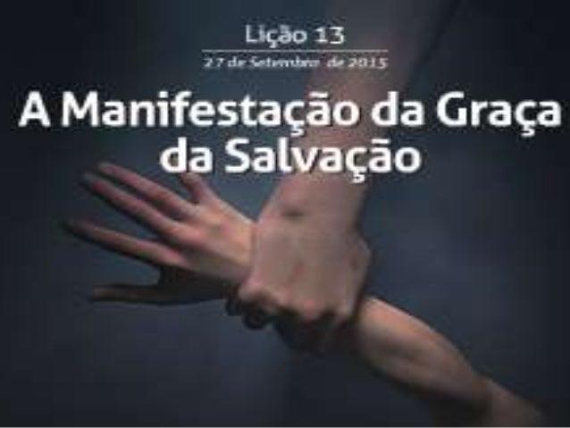 """""""Porque a graça de Deus se há manifestado, trazendo salvação a todos os homens."""" (Tt 2.11)"""