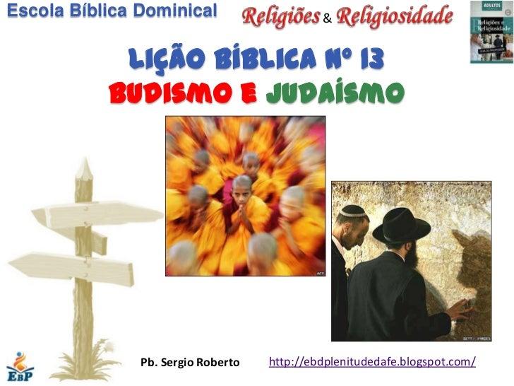 Escola Bíblica Dominical                     &            Lição bíblica nº 13           Budismo e judaísmo               P...