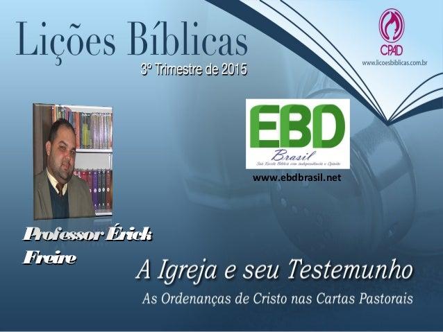 ProfessorÉrickProfessorÉrick FreireFreire www.ebdbrasil.net