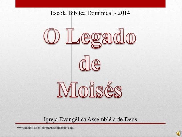 Igreja Evangélica Assembléia de Deus Escola Biblíca Dominical - 2014 www.ministerioeliezermartins.blogspot.com