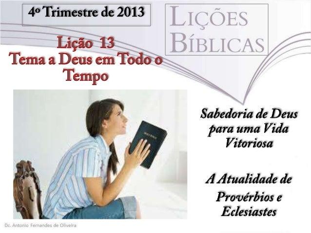 """Texto Áureo """"De tudo o que se tem ouvido, o fim é: Teme a Deus e guarda os seus mandamentos; porque este é o dever de todo..."""
