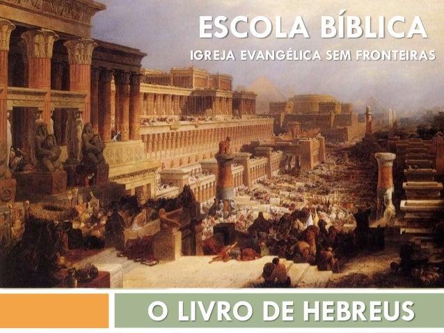 ESCOLA BÍBLICA IGREJA EVANGÉLICA SEM FRONTEIRAS O LIVRO DE HEBREUS