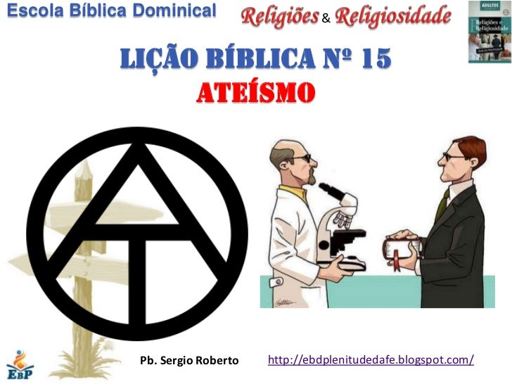 Escola Bíblica Dominical                     &            Lição bíblica nº 15                 ateísmo               Pb. Se...
