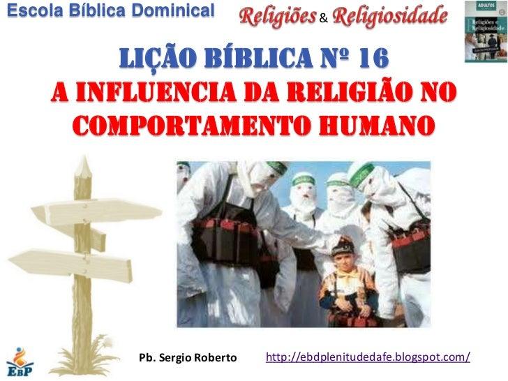 Escola Bíblica Dominical                     &          Lição bíblica nº 16     A influencia da religião no       comporta...