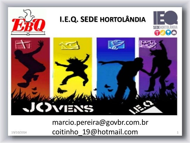 I.E.Q. SEDE HORTOLÂNDIA  marcio.pereira@govbr.com.br  coitinho_19@hotmail.com  19/10/2014 1