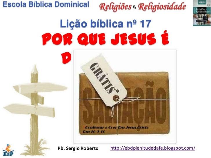 Escola Bíblica Dominical                     &               Lição bíblica nº 17          POR QUE JESUS É            DIFER...