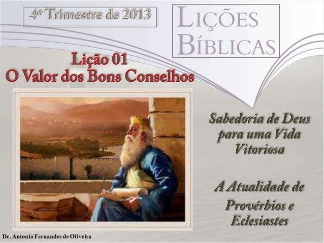 """Texto Áureo """" O Temor do Senhor é o princípio da Ciência; os loucos desprezam a sabedoria e a instrução"""" (Pv 1.7)"""