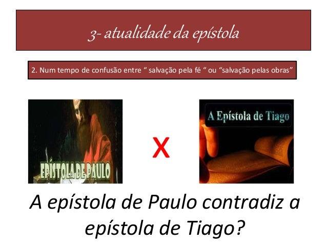 """3- atualidade da epístola 2. Num tempo de confusão entre """" salvação pela fé """" ou """"salvação pelas obras"""" x A epístola de Pa..."""