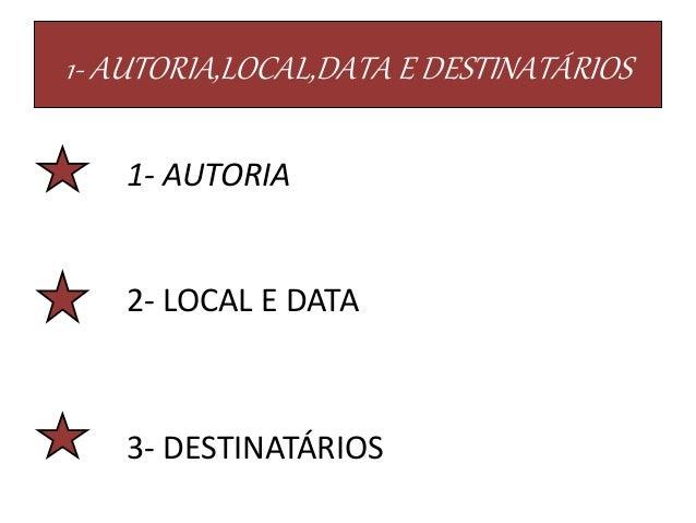 1- AUTORIA,LOCAL,DATA E DESTINATÁRIOS 1- AUTORIA 2- LOCAL E DATA 3- DESTINATÁRIOS