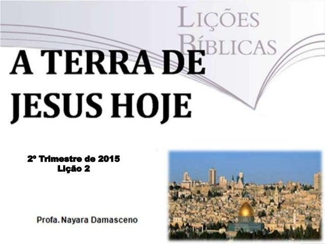Pr.MoisésSampaiodePaula 1 Profa. Nayara Damasceno 2º Trimestre de 2015 Lição 2
