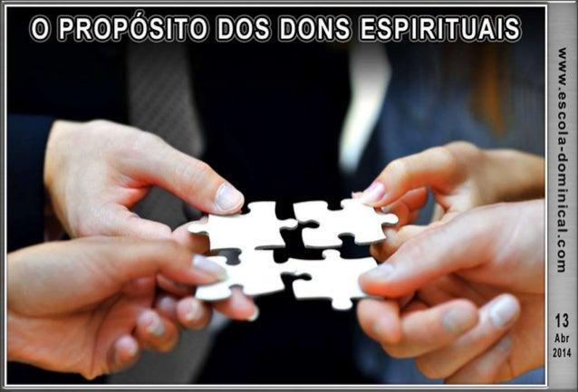 INTRODUÇÃO Nesta lição estudaremos o verdadeiro propósito dos dons espirituais concedidos por Deus à sua Igreja. Os dons...