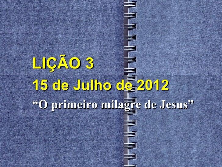 """LIÇÃO 315 de Julho de 2012""""O primeiro milagre de Jesus"""""""