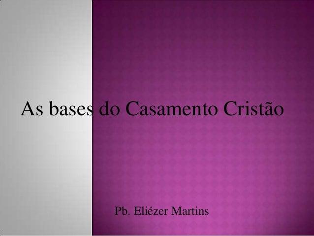 As bases do Casamento Cristão Pb. Eliézer Martins