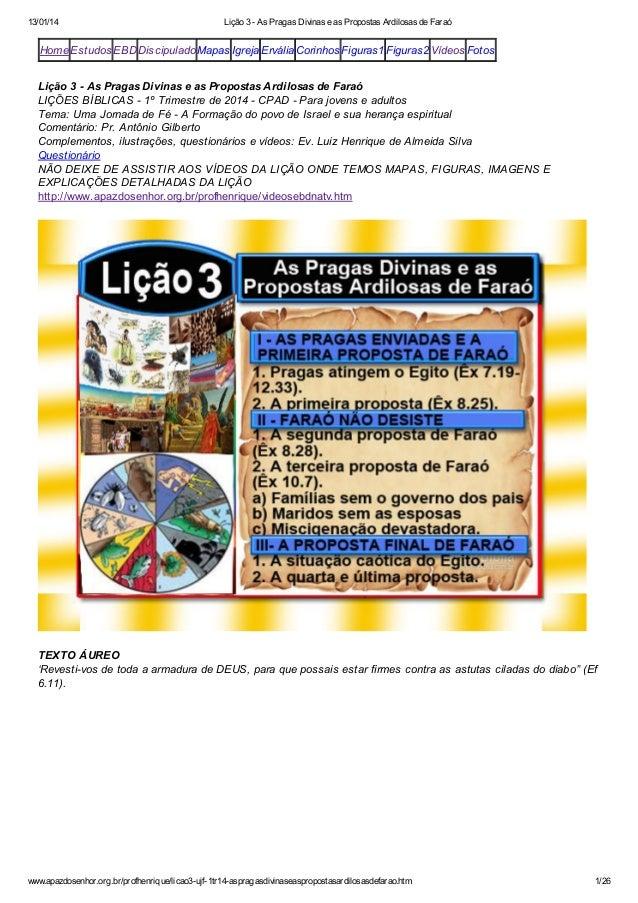 13/01/14  Lição 3 - As Pragas Divinas e as Propostas Ardilosas de Faraó  Home Estudos EBD Discipulado Mapas Igreja Ervália...