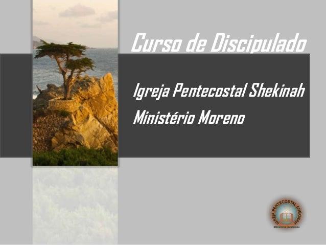 Curso de DiscipuladoIgreja Pentecostal ShekinahMinistério Moreno