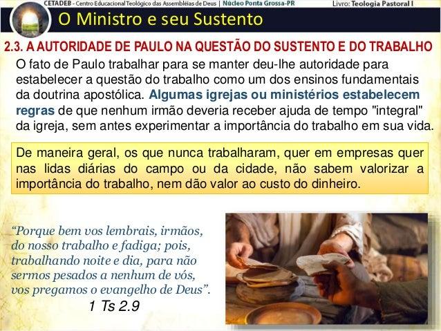 Já foi mencionado que Paulo não usufruía o direito de ganhar da igreja, mas defendia que os obreiros vivessem da obra. Est...