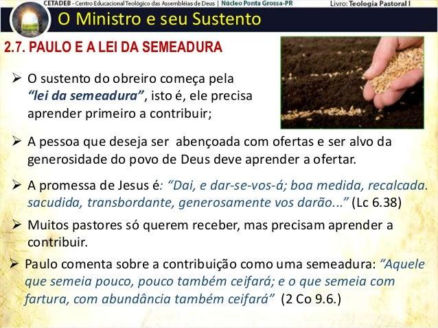 2.7. PAULO E A LEI DA SEMEADURA O Ministro e seu Sustento A questão não é trabalhar para o sustento ou depender da igreja,...