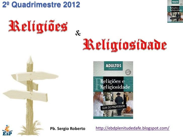 2º Quadrimestre 2012                        &            Pb. Sergio Roberto   http://ebdplenitudedafe.blogspot.com/