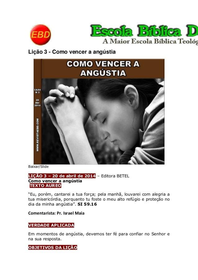 Lição 3 - Como vencer a angústia Baixar/Slide LIÇÃO 3 – 20 de abril de 2014 – Editora BETEL Como vencer a angústia TEXTO A...