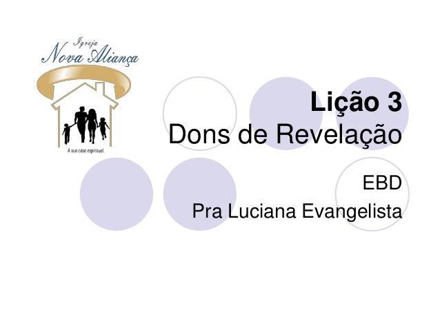 Lição 3 Dons de Revelação EBD Pra Luciana Evangelista