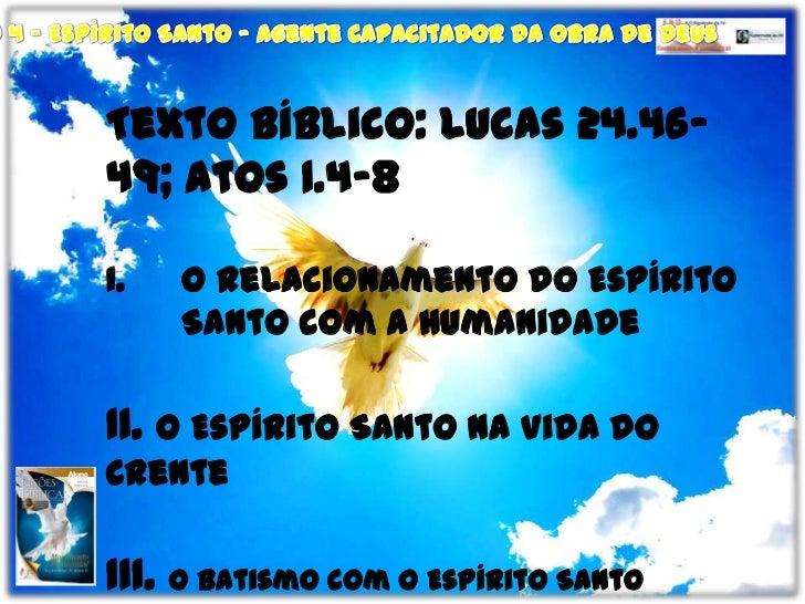 Texto Bíblico: Lucas 24.46-49; Atos 1.4-8<br />O Relacionamento do Espírito Santo com a Humanidade<br />II. O Espírito San...
