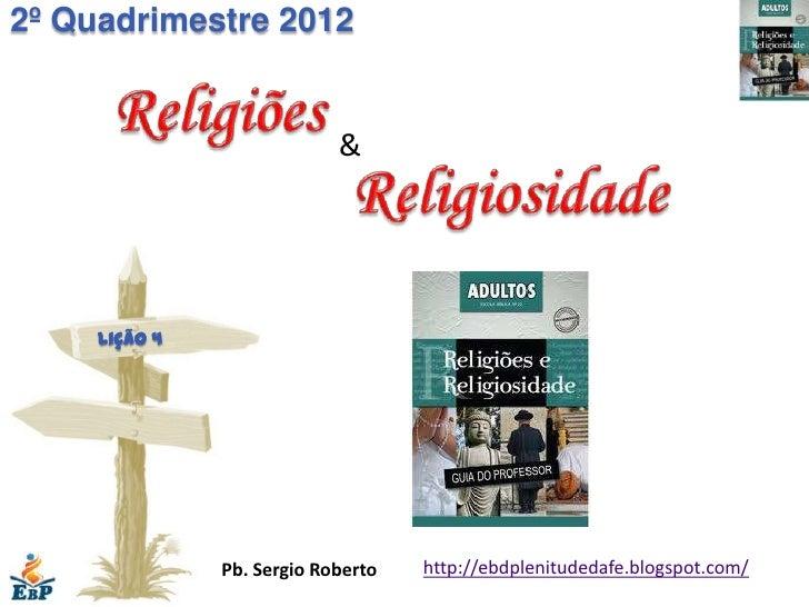 2º Quadrimestre 2012                            &     Lição 4               Pb. Sergio Roberto   http://ebdplenitudedafe.b...
