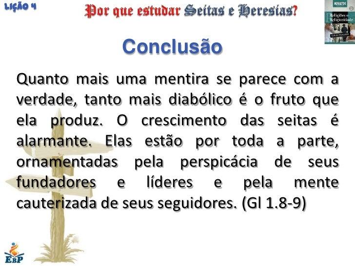 Lição 4                Conclusão  Quanto mais uma mentira se parece com a  verdade, tanto mais diabólico é o fruto que  el...