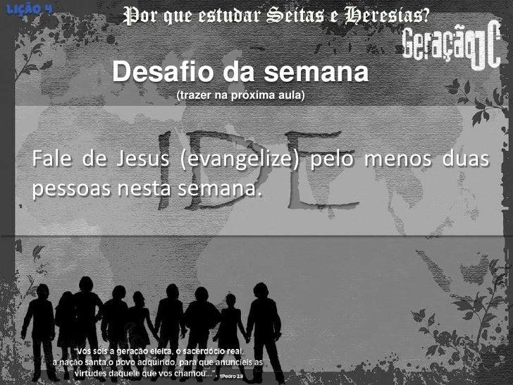 Lição 4          Desafio da semana                (trazer na próxima aula)   Fale de Jesus (evangelize) pelo menos duas   ...