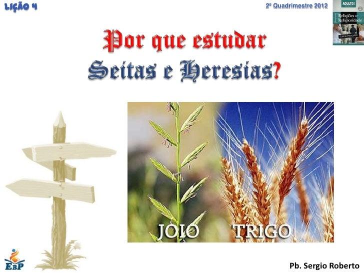 Lição 4   2º Quadrimestre 2012                 Pb. Sergio Roberto