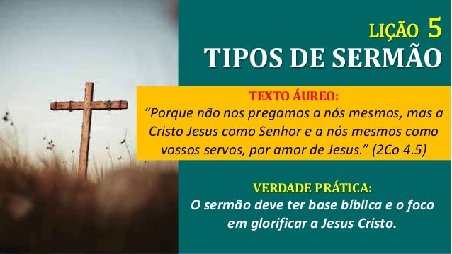 """LIÇÃO 5  TIPOS DE SERMÃO  TEXTO ÁUREO:  """"Porque não nos pregamos a nós mesmos, mas a  Cristo Jesus como Senhor e a nós mes..."""