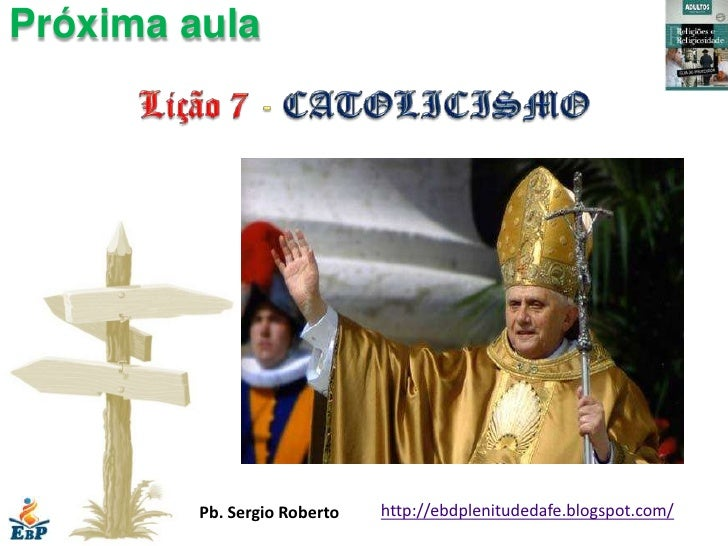 Próxima aula         Pb. Sergio Roberto   http://ebdplenitudedafe.blogspot.com/