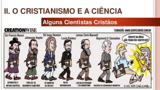 22 Alguns Cientistas Cristãos II. O CRISTIANISMO E A CIÊNCIA