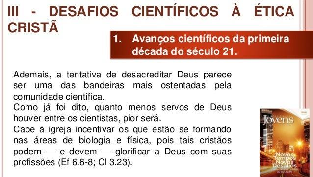28 1. Avanços científicos da primeira década do século 21. Ademais, a tentativa de desacreditar Deus parece ser uma das ba...
