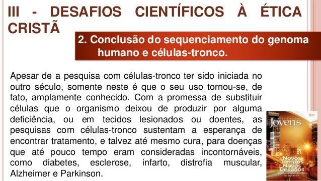 31 2. Conclusão do sequenciamento do genoma humano e células-tronco. Apesar de a pesquisa com células-tronco ter sido inic...